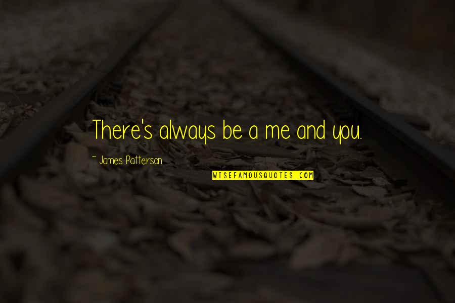 Always You And Me Quotes By James Patterson: There's always be a me and you.