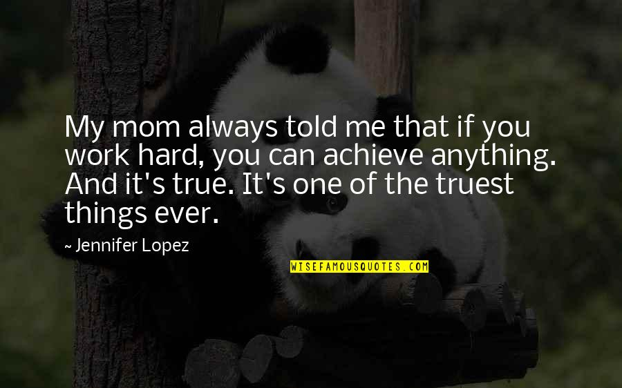 Always You And Me Quotes By Jennifer Lopez: My mom always told me that if you