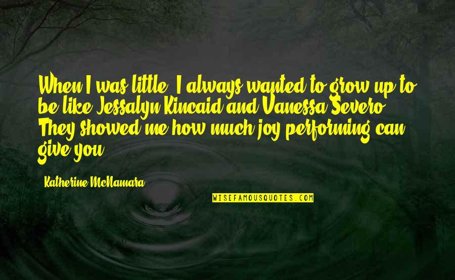 Always You And Me Quotes By Katherine McNamara: When I was little, I always wanted to