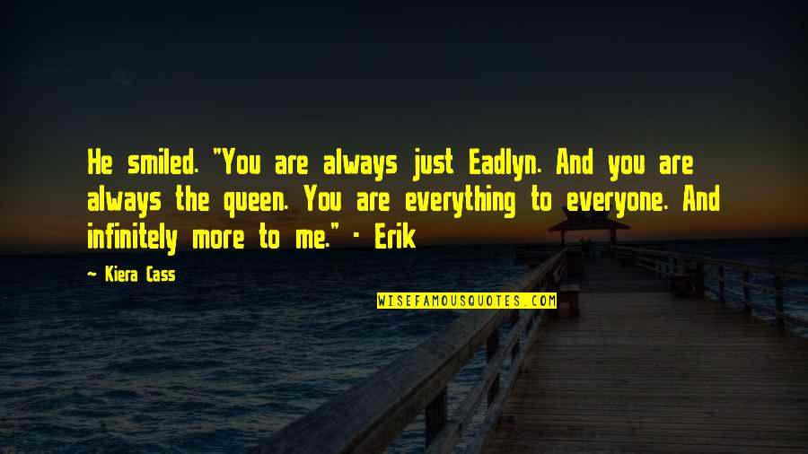 "Always You And Me Quotes By Kiera Cass: He smiled. ""You are always just Eadlyn. And"