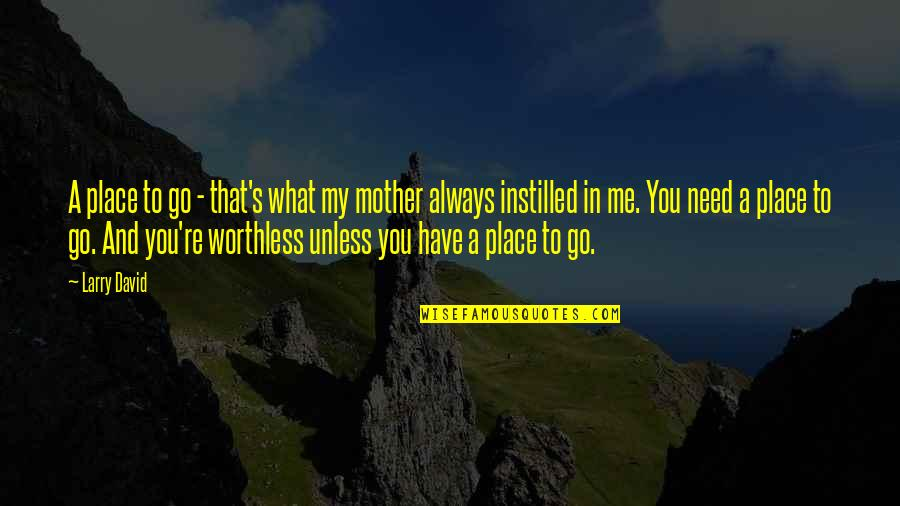 Always You And Me Quotes By Larry David: A place to go - that's what my