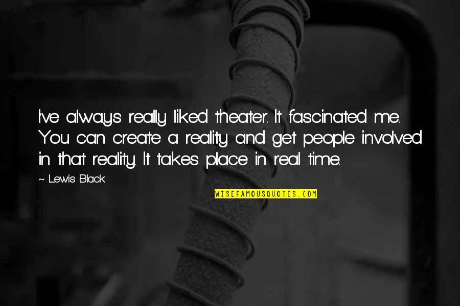 Always You And Me Quotes By Lewis Black: I've always really liked theater. It fascinated me.