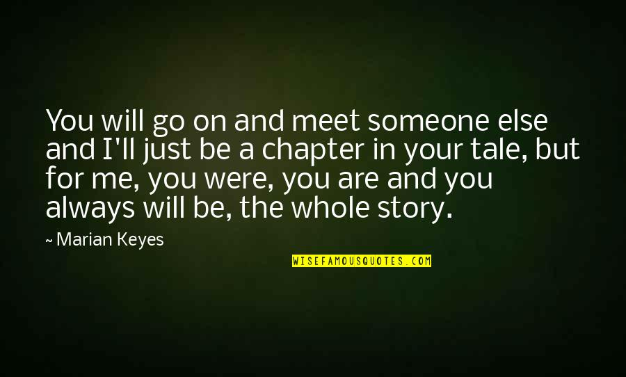 Always You And Me Quotes By Marian Keyes: You will go on and meet someone else