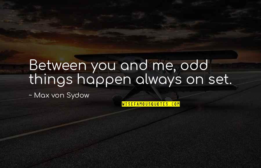 Always You And Me Quotes By Max Von Sydow: Between you and me, odd things happen always