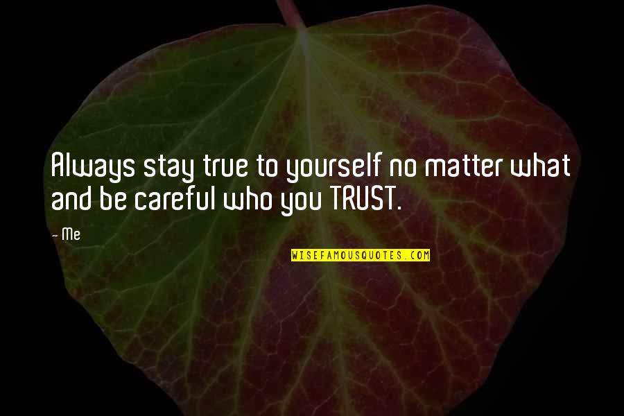 Always You And Me Quotes By Me: Always stay true to yourself no matter what