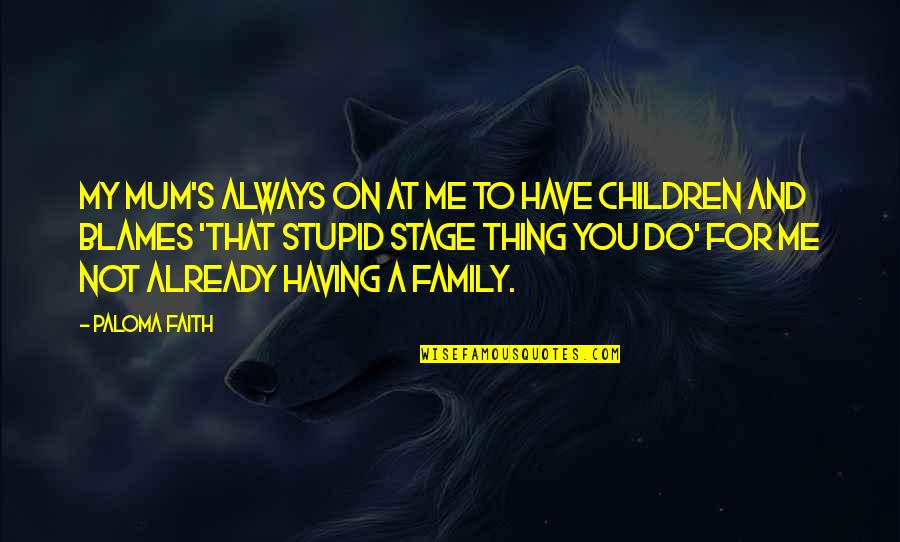 Always You And Me Quotes By Paloma Faith: My mum's always on at me to have