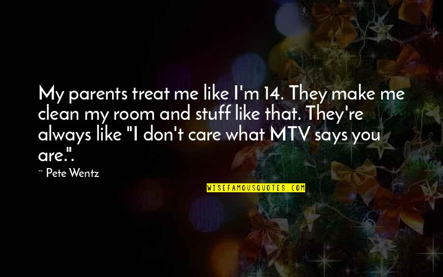 Always You And Me Quotes By Pete Wentz: My parents treat me like I'm 14. They