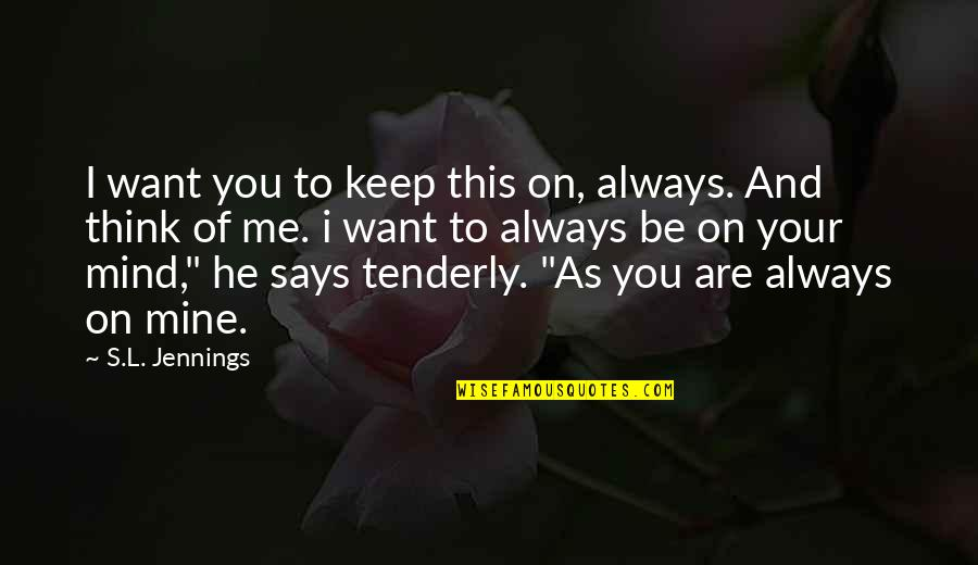 Always You And Me Quotes By S.L. Jennings: I want you to keep this on, always.