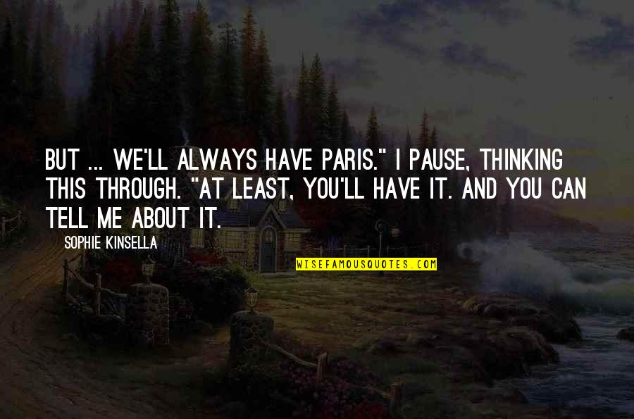 "Always You And Me Quotes By Sophie Kinsella: But ... we'll always have Paris."" I pause,"