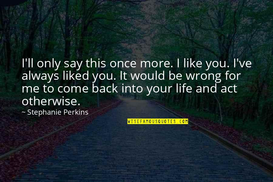 Always You And Me Quotes By Stephanie Perkins: I'll only say this once more. I like