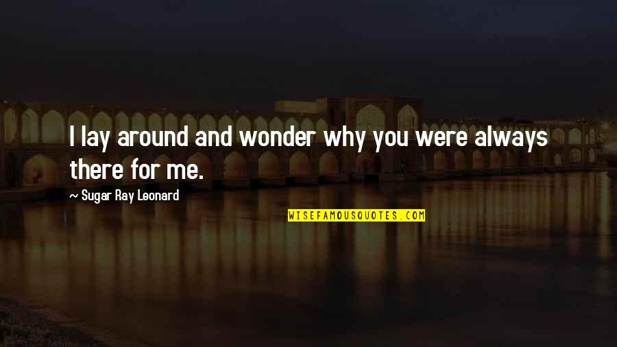 Always You And Me Quotes By Sugar Ray Leonard: I lay around and wonder why you were
