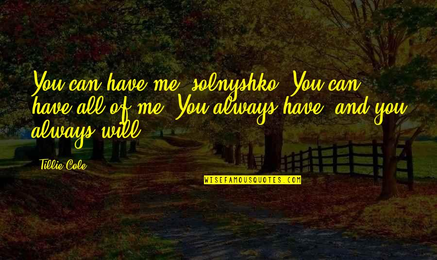 Always You And Me Quotes By Tillie Cole: You can have me, solnyshko. You can have