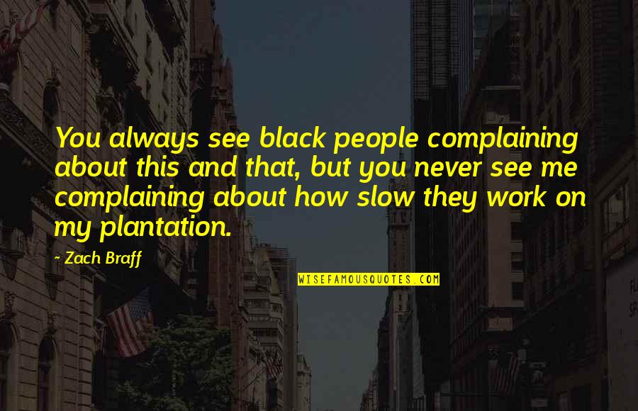 Always You And Me Quotes By Zach Braff: You always see black people complaining about this