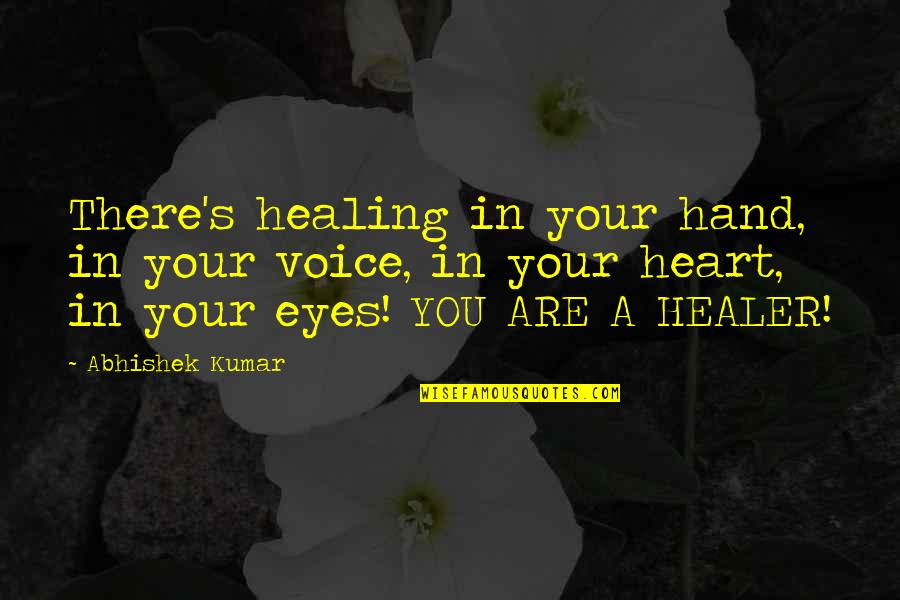 Alwaysboth Quotes By Abhishek Kumar: There's healing in your hand, in your voice,