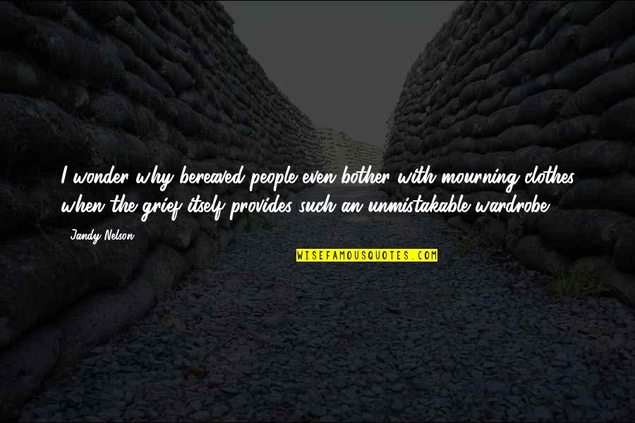 Alwaysboth Quotes By Jandy Nelson: I wonder why bereaved people even bother with