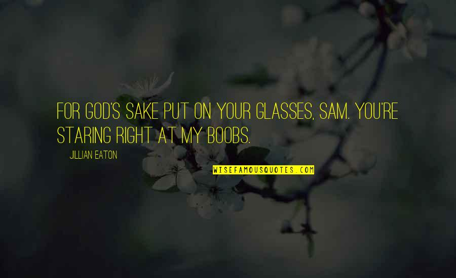 Alwaysboth Quotes By Jillian Eaton: For God's sake put on your glasses, Sam.