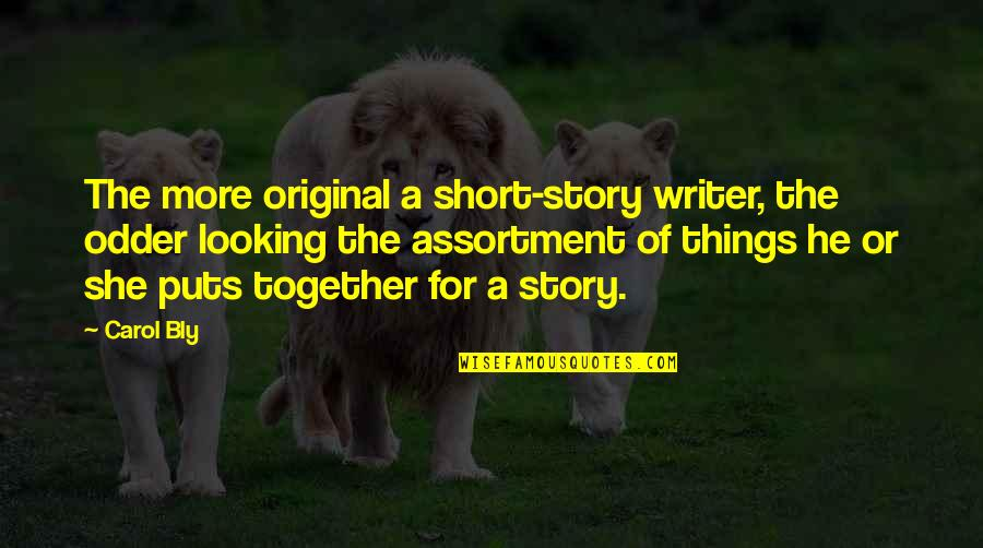 Alwayslost Quotes By Carol Bly: The more original a short-story writer, the odder