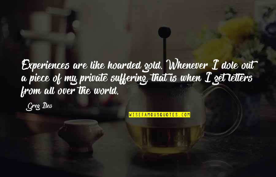 Alwayslost Quotes By Greg Iles: Experiences are like hoarded gold. Whenever I dole