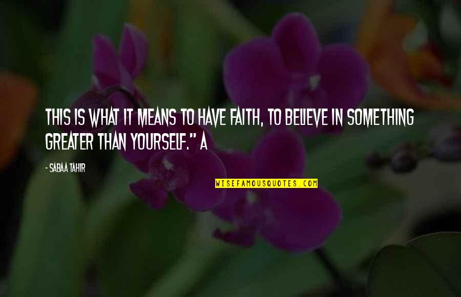Alwayslost Quotes By Sabaa Tahir: This is what it means to have faith,