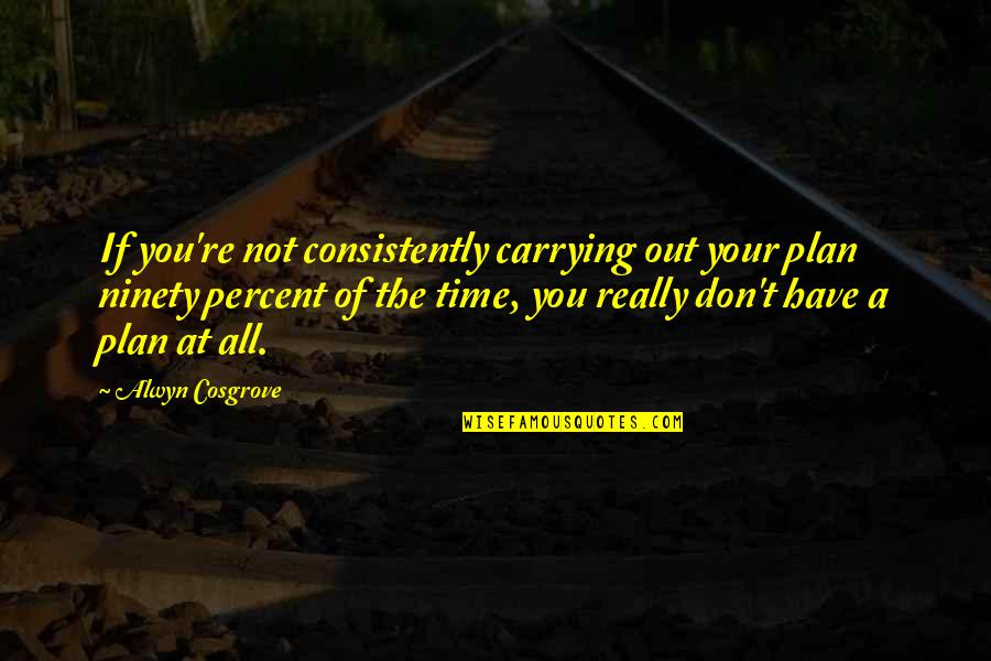 Alwyn Quotes By Alwyn Cosgrove: If you're not consistently carrying out your plan
