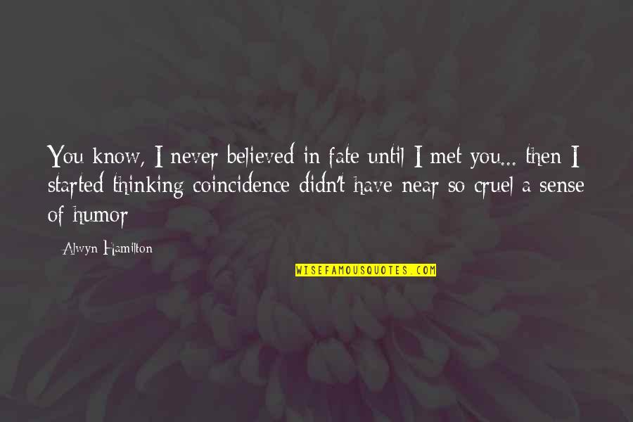 Alwyn Quotes By Alwyn Hamilton: You know, I never believed in fate until