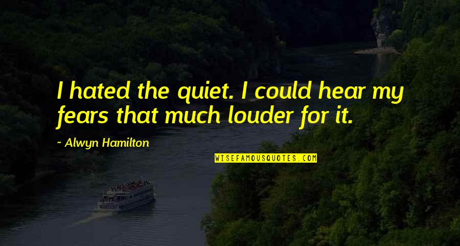 Alwyn Quotes By Alwyn Hamilton: I hated the quiet. I could hear my