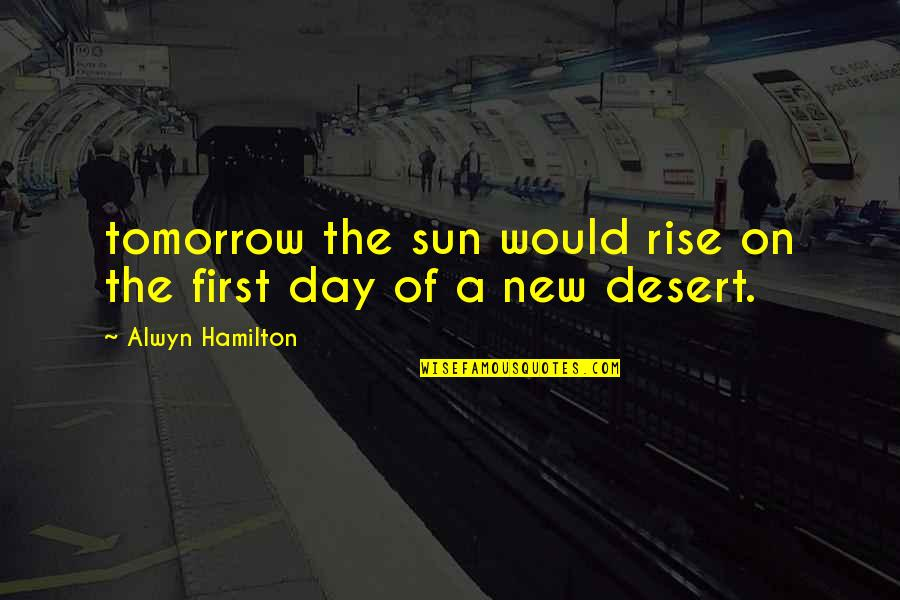 Alwyn Quotes By Alwyn Hamilton: tomorrow the sun would rise on the first