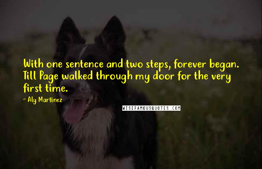 Aly Martinez quotes: With one sentence and two steps, forever began. Till Page walked through my door for the very first time.