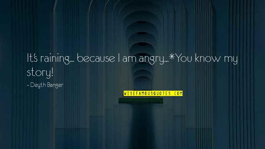 Alyson Noel Everlasting Quotes By Deyth Banger: It's raining... because I am angry...*You know my
