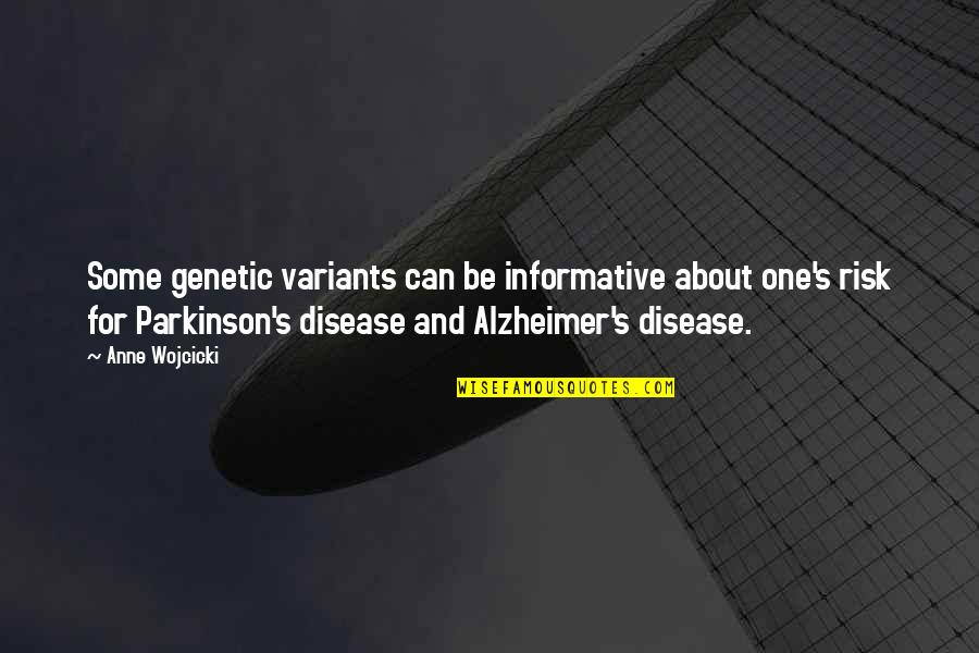 Alzheimer Disease Quotes By Anne Wojcicki: Some genetic variants can be informative about one's