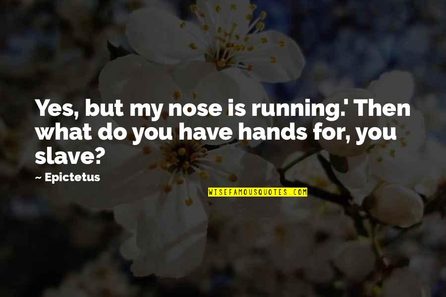 Alzheimer Disease Quotes By Epictetus: Yes, but my nose is running.' Then what