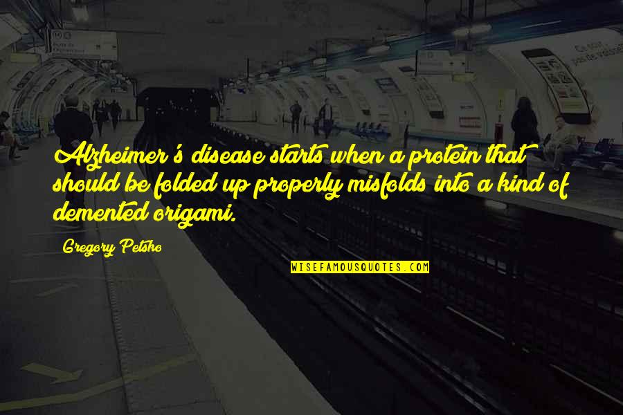 Alzheimer Disease Quotes By Gregory Petsko: Alzheimer's disease starts when a protein that should