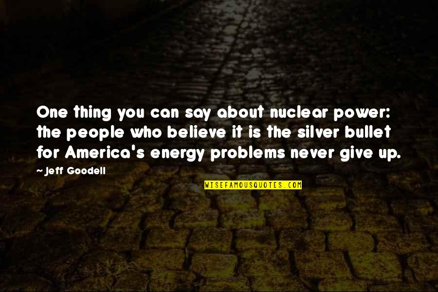 Alzheimer Disease Quotes By Jeff Goodell: One thing you can say about nuclear power: