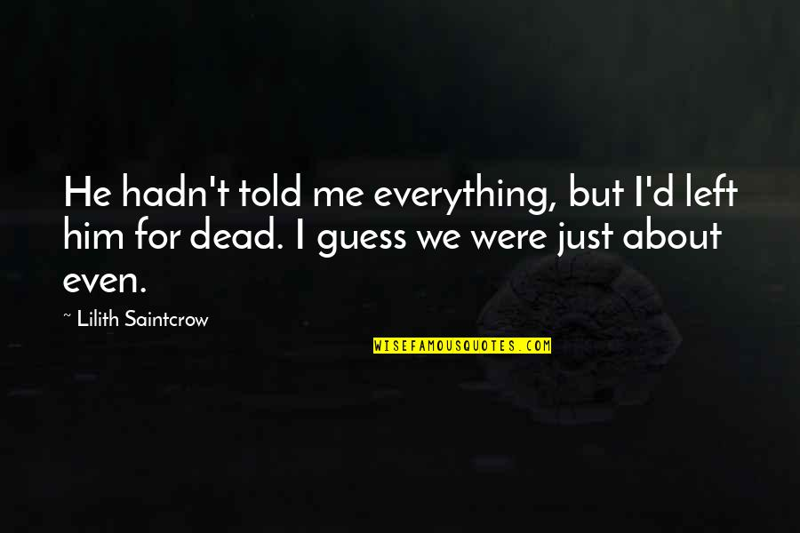 Alzheimer Disease Quotes By Lilith Saintcrow: He hadn't told me everything, but I'd left