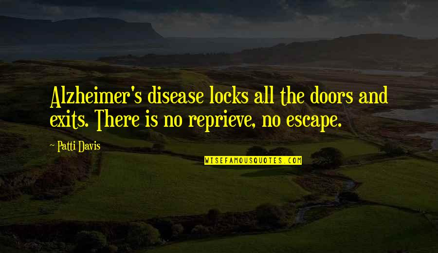 Alzheimer Disease Quotes By Patti Davis: Alzheimer's disease locks all the doors and exits.