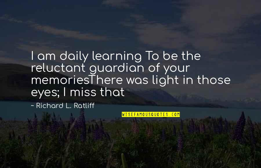 Alzheimer Disease Quotes By Richard L. Ratliff: I am daily learning To be the reluctant