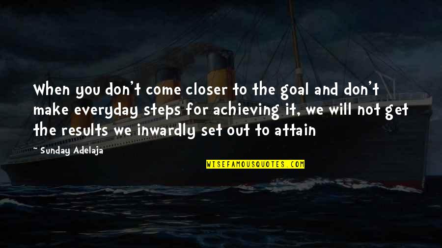 Alzheimer Disease Quotes By Sunday Adelaja: When you don't come closer to the goal