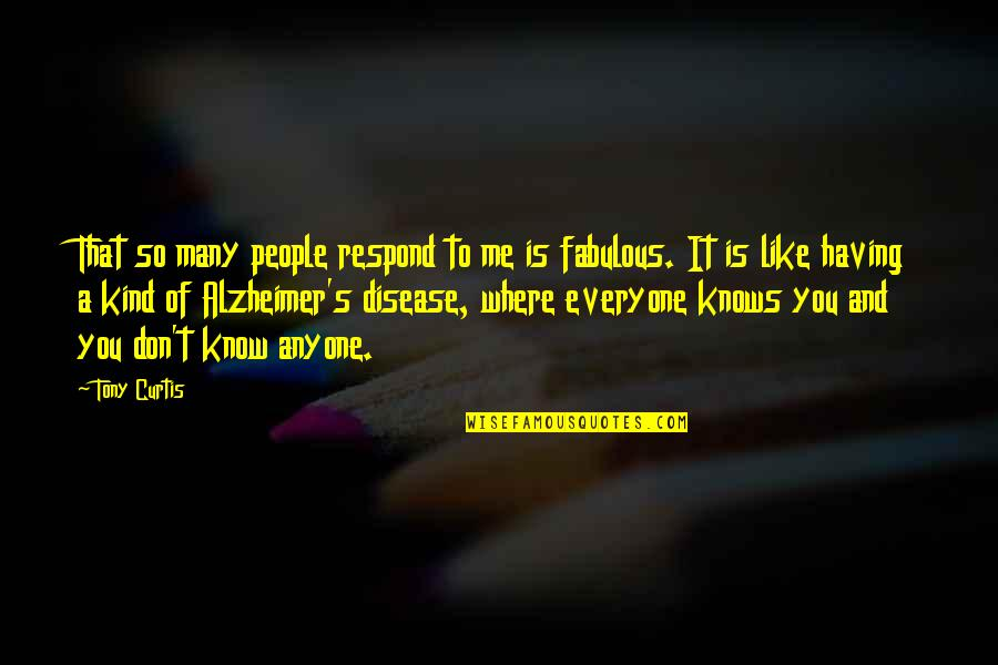 Alzheimer Disease Quotes By Tony Curtis: That so many people respond to me is