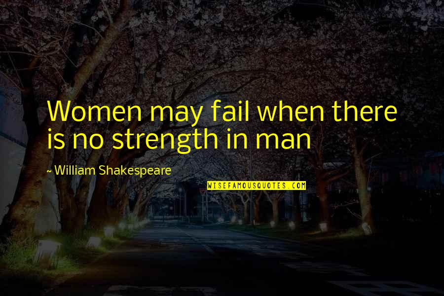 Alzheimer Disease Quotes By William Shakespeare: Women may fail when there is no strength
