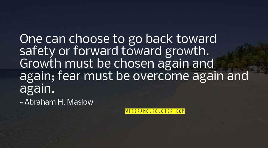 Am Back Again Quotes By Abraham H. Maslow: One can choose to go back toward safety