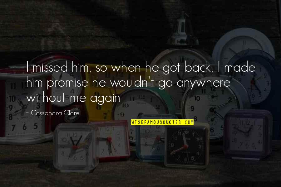 Am Back Again Quotes By Cassandra Clare: I missed him, so when he got back,