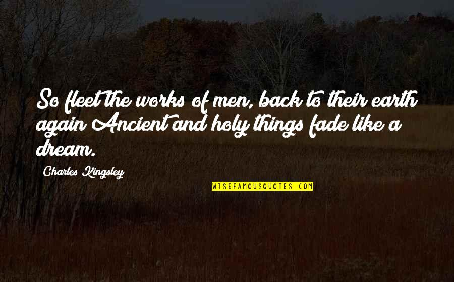 Am Back Again Quotes By Charles Kingsley: So fleet the works of men, back to