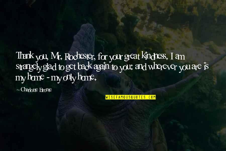 Am Back Again Quotes By Charlotte Bronte: Thank you, Mr. Rochester, for your great kindness.