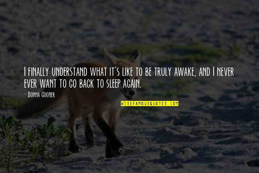 Am Back Again Quotes By Donna Cooner: I finally understand what it's like to be