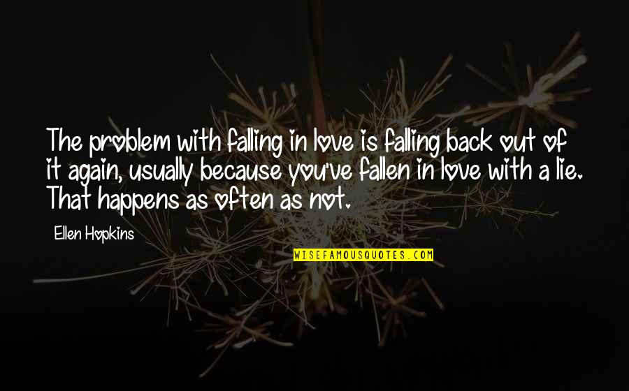 Am Back Again Quotes By Ellen Hopkins: The problem with falling in love is falling