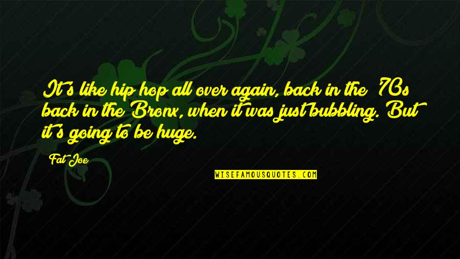 Am Back Again Quotes By Fat Joe: It's like hip hop all over again, back