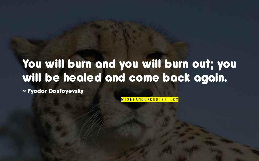 Am Back Again Quotes By Fyodor Dostoyevsky: You will burn and you will burn out;