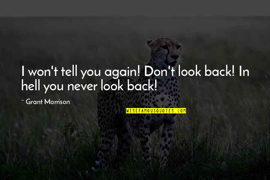 Am Back Again Quotes By Grant Morrison: I won't tell you again! Don't look back!