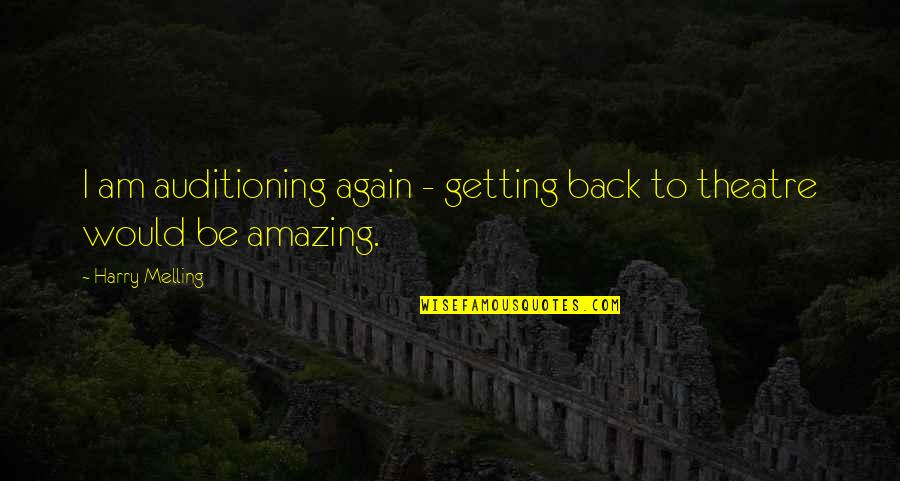 Am Back Again Quotes By Harry Melling: I am auditioning again - getting back to