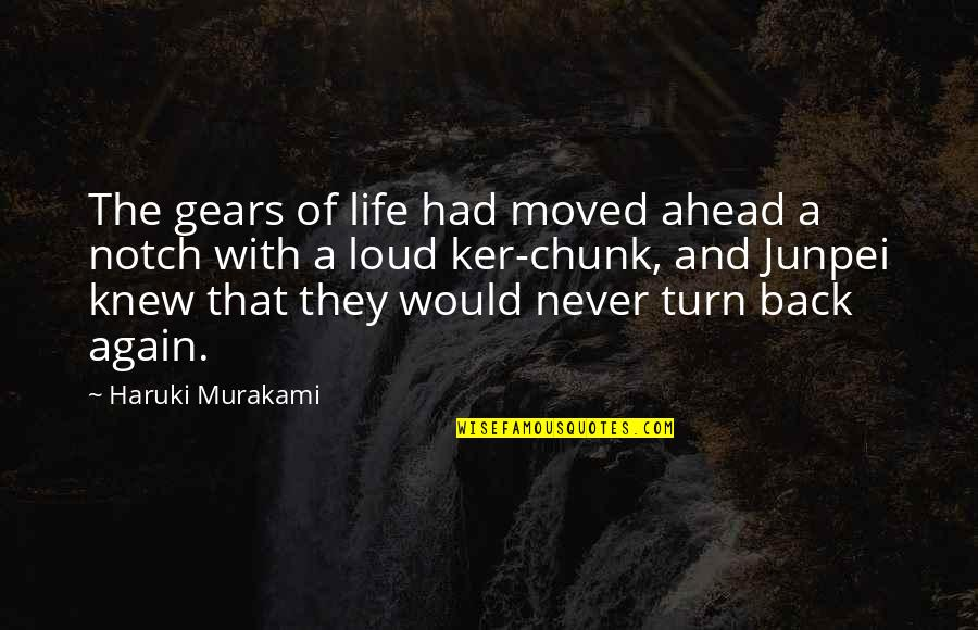 Am Back Again Quotes By Haruki Murakami: The gears of life had moved ahead a